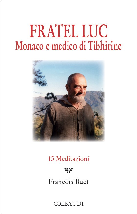 Fratel Luc. Monaco e medico di Tibhirine. 15 meditazioni